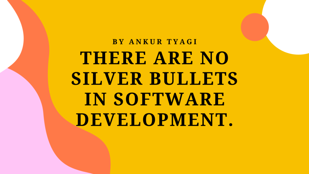 There are no silver bullets in software development.
