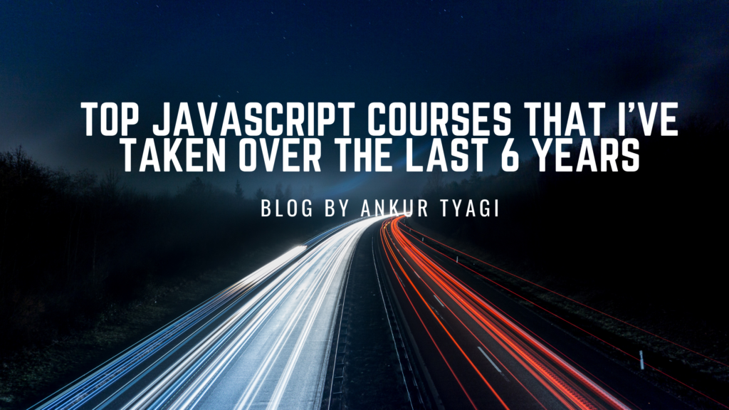 Top JavaScript Courses That I've Taken Over the Last 6 Years