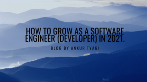 How to grow as a software engineer (developer) in 2021.